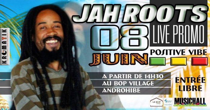 Jah Roots Live Promo le 08 juin à partir de 14h30 au bop village Androhibe